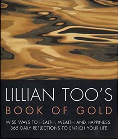 Book Lillian Too's Book Of Gold: Wise Ways to Health, Wealth and Happiness - 365 Precious Reflections to Enrich Your Life