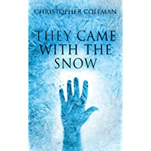 They Came With The Snow: A Science Fiction Horror Story (They Came With The Snow Book One)