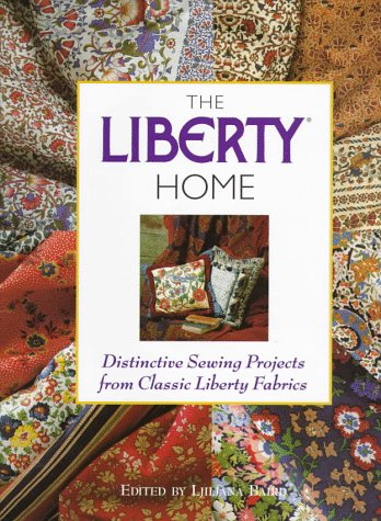 The Liberty Home: Distinctive Sewing Projects from Classic Liberty ()