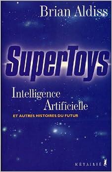 Supertoys : Intelligence artificielle et autres histoires du futur