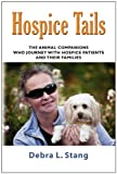 img - for HOSPICE TAILS: The Animal Companions Who Journey With Hospice Patients And Their Families book / textbook / text book