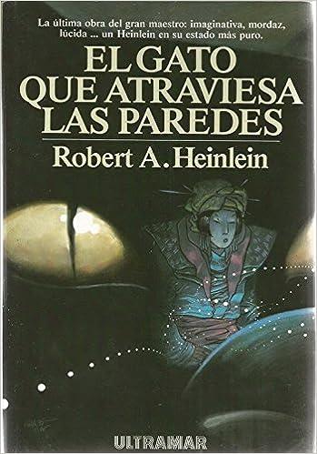 El gato que atraviesa las paredes: una comedia de costumbres: Robert A. Heinlein: 9788473864152: Amazon.com: Books