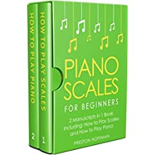 Piano Scales: For Beginners - Bundle - The Only 2 Books You Need to Learn Scales for Piano, Piano Scale Theory and Piano Scales for Beginners Today (Music Best Seller Book 23)