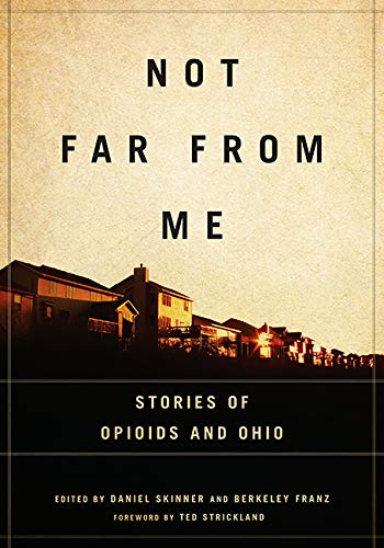 Not Far from Me: Stories of Opioids and Ohio (Trillium Books)