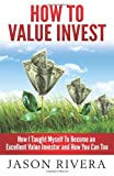 How to Value Invest, Jason M. Rivera, 1492218820