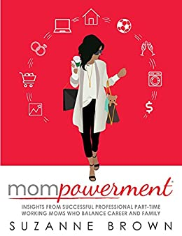 Mompowerment:  Insights from Successful Professional Part-Time Working Moms Who Balance Career and Family by [Brown, Suzanne]