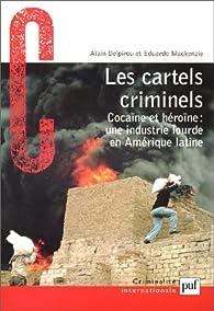 Les cartels criminels : Cocaïne et héroïne, une industrie lourde en Amérique latine par Alain Delpirou