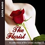 The Florist: A Collection of Five Erotic Stories | Miranda Forbes (editor),Eva Hore,Angela Meadows,Jim Baker,Penelope Friday,Roz MacLeod