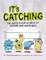 It's Catching: The Infectious World Of Germs And