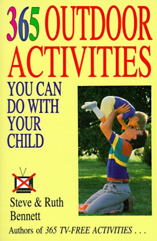 365 Outdoor Activities You Can Do with Your Child (365 Activities)