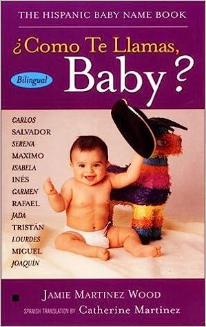 The Hispanic Baby Name Book Spanish And English Edition Jamie Martinez Wood Catherine 9780425179598 Amazon Books