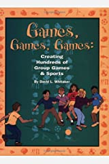 Games, Games, Games: Creating Hundreds of Group Games & Sports Paperback