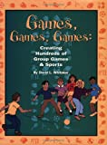 Games, Games, Games : Creating Hundreds of Group Games and Sports, Whitaker, David L., 0917505085