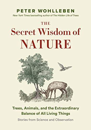 The Secret Wisdom of Nature: Trees, Animals, and the Extraordinary Balance of All Living Things  -- Stories from Science and Observation (The Mysteries of Nature Trilogy Book 3) (Extraordinary Plants)
