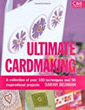 img - for Ultimate Cardmaking: A Collection of Over 100 Techniques and 50 Inspirational Projects book / textbook / text book