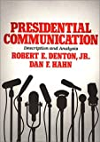 Presidential Communication: Description and Analysis, Robert E. Denton Jr., Dan F Hahn, 027592176X