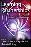 Learning Partnerships: Theory and Models of Practice to Educate for Self-Authorship