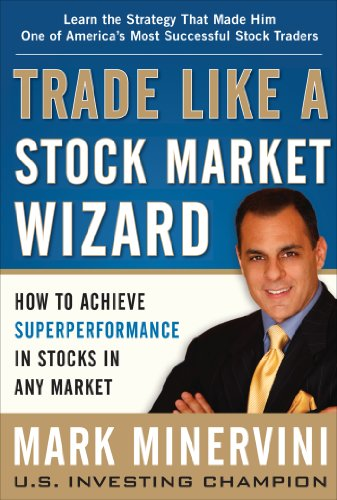Trade Like a Stock Market Wizard: How to Achieve Super Performance in Stocks in Any Market (Best Place To Trade In Electronics)