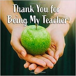 Thank You for Being My Teacher: Teacher Gifts and Teacher