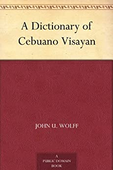 Amazon.com: A Dictionary of Cebuano Visayan eBook: John U