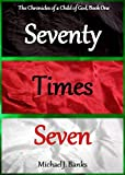 Seventy Times Seven (The Chronicles of a Child of God Book 1)