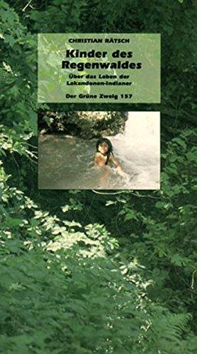Kinder des Regenwaldes. Über das Leben der Lakandonen-Indianer (Der Grüne Zweig)