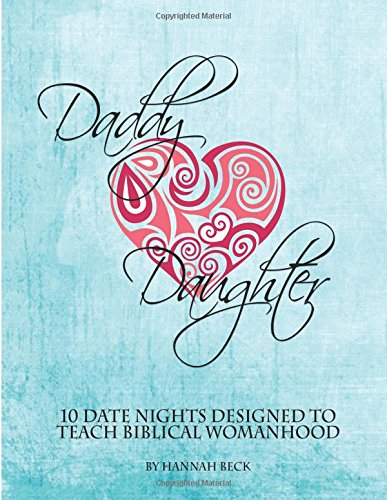 Daddy Daughter: 10 Date Nights Designed to Teach Biblical Womanhood ebook