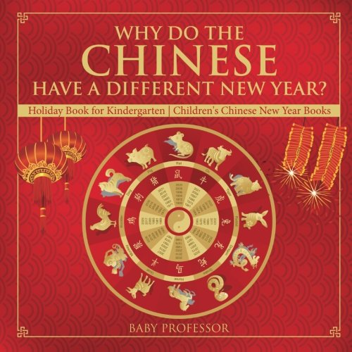 Why Do The Chinese Have A Different New Year? Holiday Book for Kindergarten | Children's Chinese New Year Books