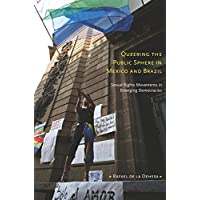 Queering the Public Sphere in Mexico and Brazil: Sexual Rights Movements in Emerging Democracies