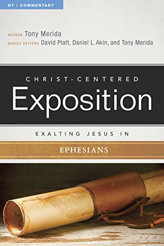 Exalting Jesus in Ephesians (Christ-Centered Exposition Commentary) by [Merida, Tony]