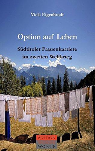 Option auf Leben: Südtiroler Frauenkarriere im zweiten Weltkrieg (Edition WonneWorte)