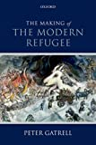 The Making of the Modern Refugee, Peter Gatrell, 0199674167