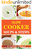 Slow Cooker Soups & Stews (Tasty Soups & Stews For Any Occastions From The Fantastic Slow Cooker Cookbook Book 1)