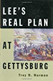 Lee's Real Plan at Gettysburg, Troy D. Harman, 0811700542