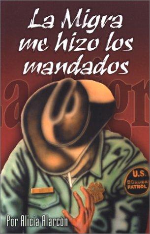 La Migra Me Hizo los Mandados (Spanish Edition)