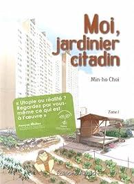 Moi, jardinier citadin, tome 1  par Min-ho Choi