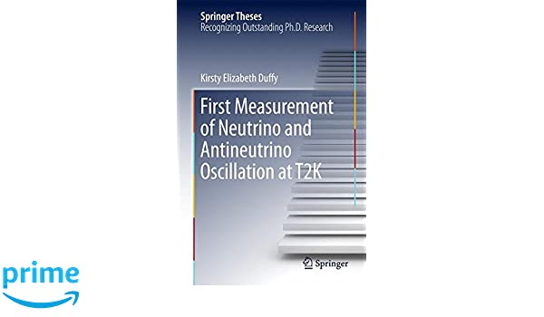 First Measurement of Neutrino and Antineutrino Oscillation at T2K (Springer Theses): Kirsty Elizabeth Duffy: 9783319650395: Amazon.com: Books