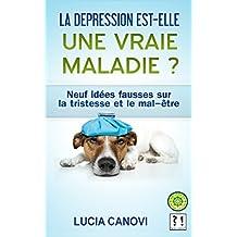 La dépression est-elle une vraie maladie ?: 9 idées fausses sur la tristesse et le mal-être (French Edition)