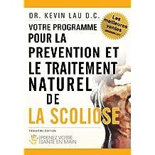Votre programme pour la prévention et le traitement naturel de la scoliose: Prenez votre sante en main (French Edition)