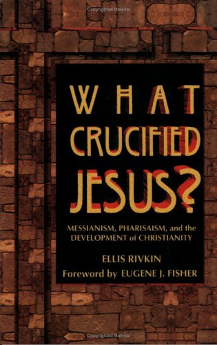 What Crucified Jesus?: Messianism, Pharisaism, and