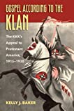 Gospel According to the Klan: The KKK's Appeal to Protestant America, 1915-1930 (CultureAmerica)