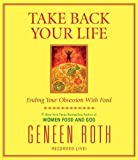 Take Back Your Life: Ending Your Obsession With Food [Audiobook, Unabridged] [Audio CD]