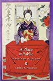 A Place in Public : Women's Rights in Meiji Japan, Anderson, Marnie S. and Heather, Alannah, 0674056051