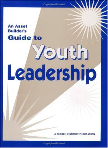 An Asset Builder's Guide to Youth Leadership
