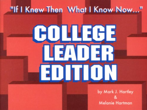 If I Knew Then What I Know Now...: College Leader Edition