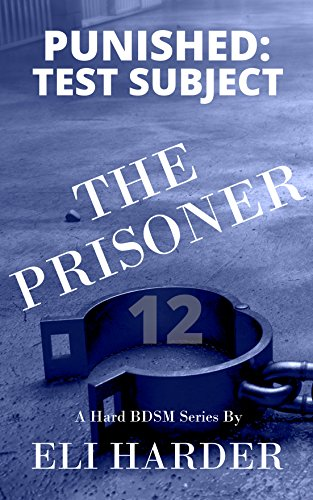 The Prisoner: Punished; Test Subject: A Hard BDSM Series