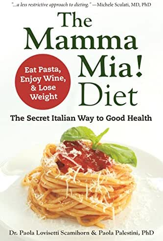 The Mamma Mia! Diet: The Secret Italian Way to Good Health - Eat Pasta, Enjoy Wine, & Lose Weight