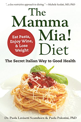 The Mamma Mia! Diet: The Secret Italian Way to Good Health - Eat Pasta, Enjoy Wine, & Lose Weight by Paola Lovisetti Scamihorn, Paola Palestini