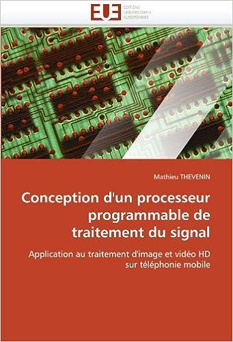 Télécharger en ligne Conception d'un processeur programmable de traitement du signal: Application au traitement d'image et vidéo HD sur téléphonie mobile pdf epub