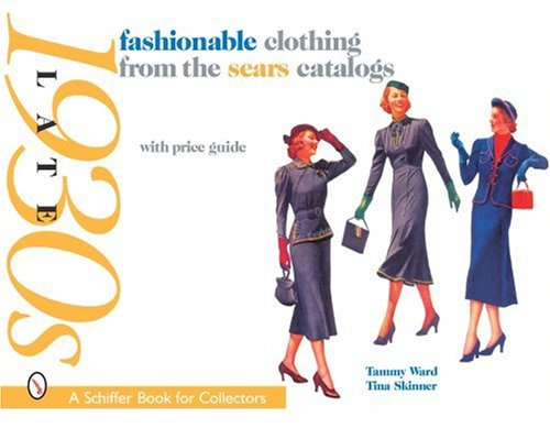 Fashionable Clothing from the Sears Catalogs: Late 1930s (Schiffer Book for Collectors) from Brand: Schiffer Publishing